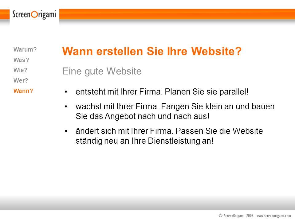 Wann erstellen Sie Ihre Website? Eine gute Website Warum? Was? Wie? Wer? Wann? entsteht mit Ihrer Firma. Planen Sie sie parallel! wächst mit Ihrer Fir