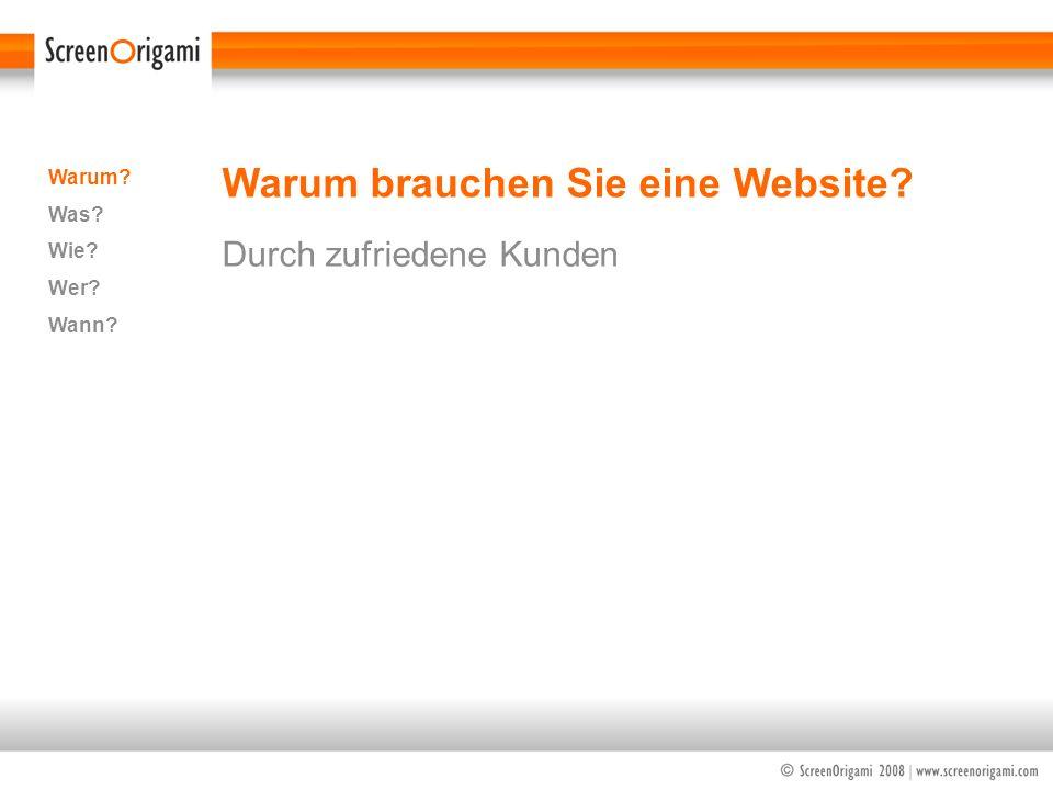 Warum brauchen Sie eine Website? Durch zufriedene Kunden Warum? Was? Wie? Wer? Wann?