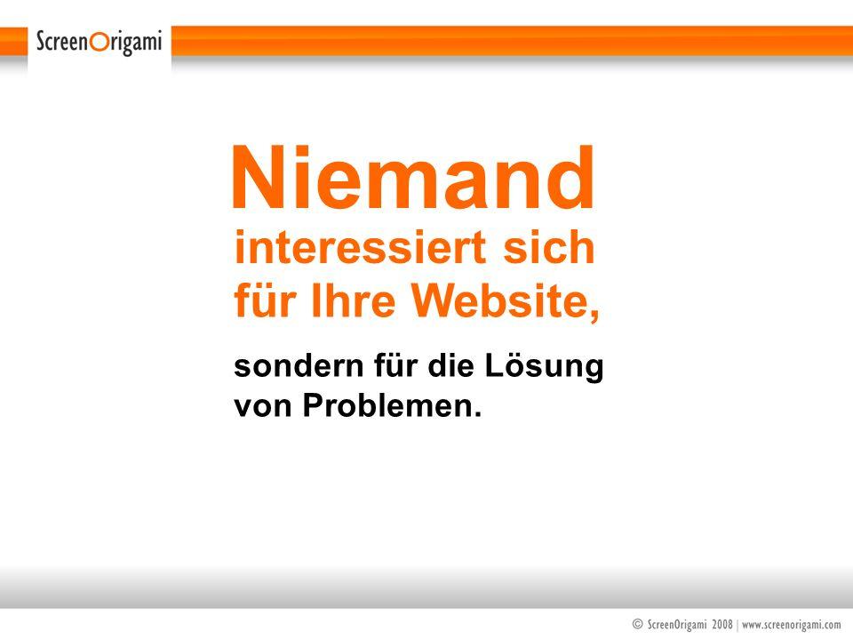 Niemand für Ihre Website, interessiert sich sondern für die Lösung von Problemen.