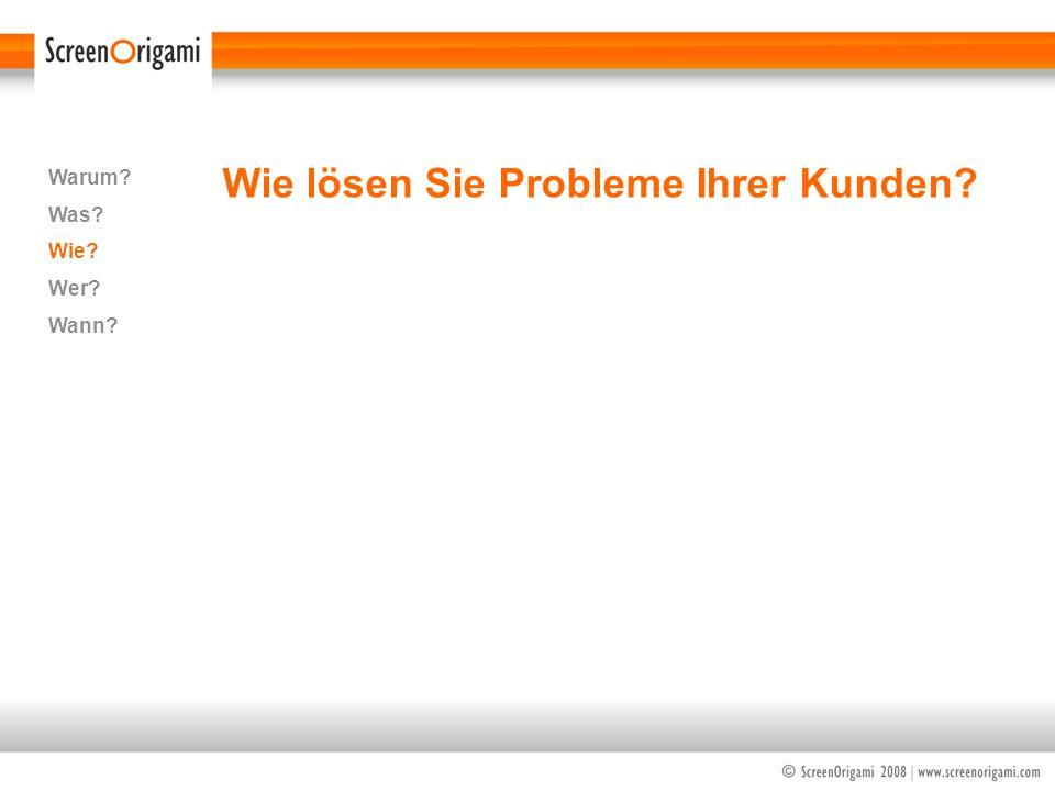 Wie lösen Sie Probleme Ihrer Kunden? Warum? Was? Wie? Wer? Wann?