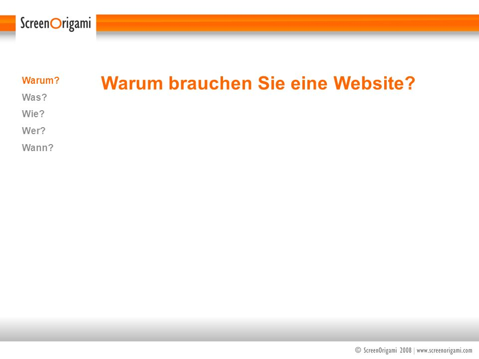 Warum brauchen Sie eine Website? Warum? Was? Wie? Wer? Wann?