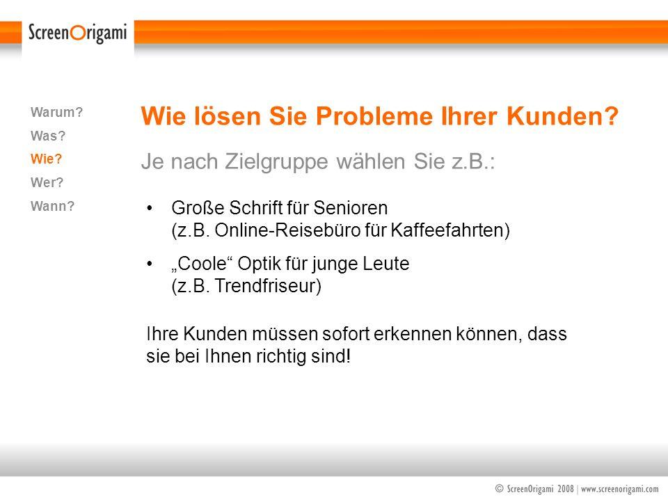 Wie lösen Sie Probleme Ihrer Kunden? Je nach Zielgruppe wählen Sie z.B.: Warum? Was? Wie? Wer? Wann? Große Schrift für Senioren (z.B. Online-Reisebüro