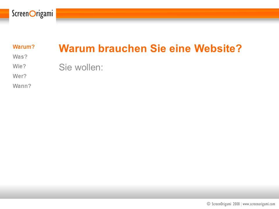Warum brauchen Sie eine Website? Sie wollen: Warum? Was? Wie? Wer? Wann?