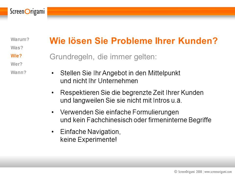 Wie lösen Sie Probleme Ihrer Kunden? Grundregeln, die immer gelten: Warum? Was? Wie? Wer? Wann? Stellen Sie Ihr Angebot in den Mittelpunkt und nicht I
