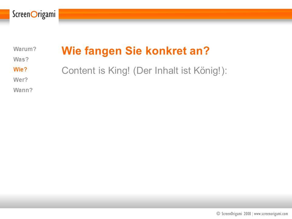Wie fangen Sie konkret an? Content is King! (Der Inhalt ist König!): Warum? Was? Wie? Wer? Wann?