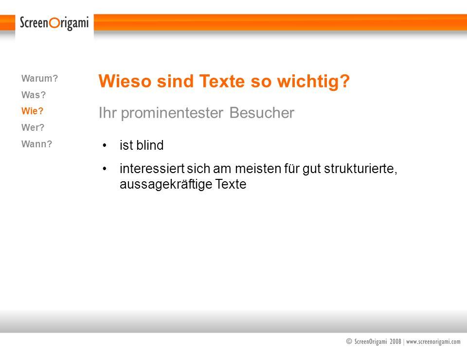 Wieso sind Texte so wichtig? Ihr prominentester Besucher Warum? Was? Wie? Wer? Wann? ist blind interessiert sich am meisten für gut strukturierte, aus