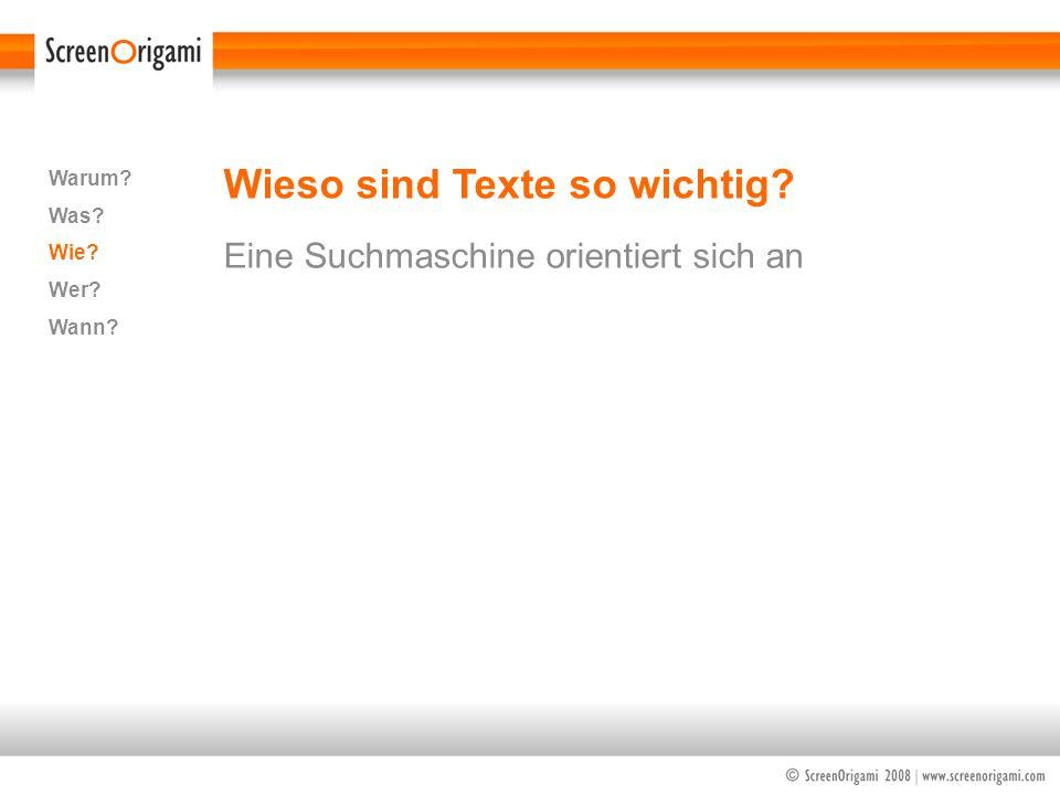Wieso sind Texte so wichtig? Eine Suchmaschine orientiert sich an Warum? Was? Wie? Wer? Wann?