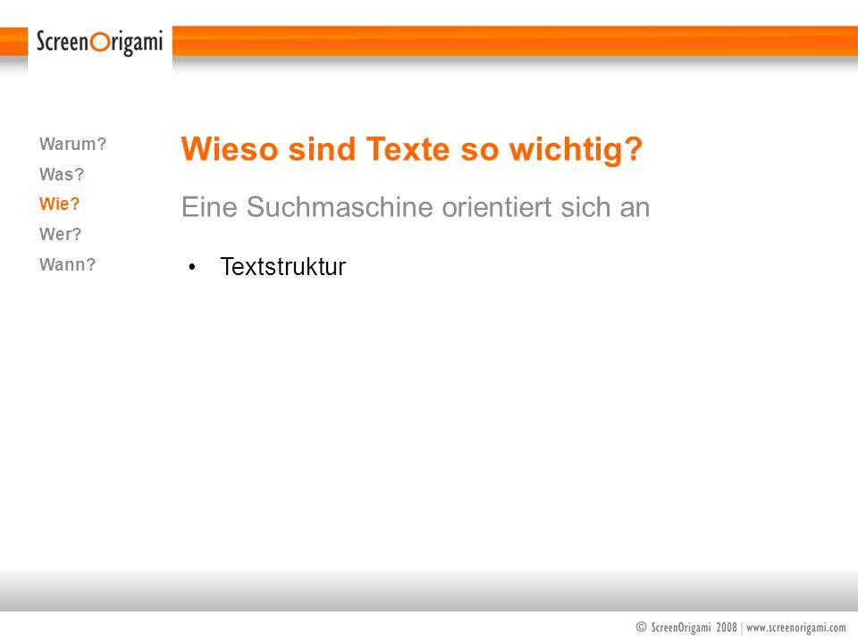 Wieso sind Texte so wichtig? Eine Suchmaschine orientiert sich an Warum? Was? Wie? Wer? Wann? Textstruktur