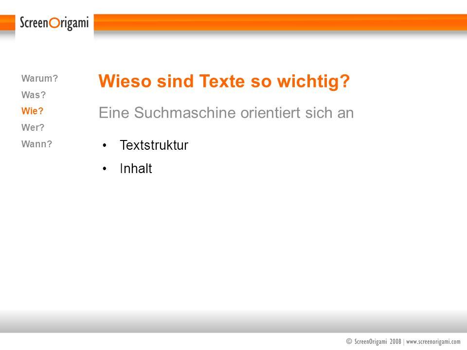 Wieso sind Texte so wichtig? Eine Suchmaschine orientiert sich an Warum? Was? Wie? Wer? Wann? Textstruktur Inhalt