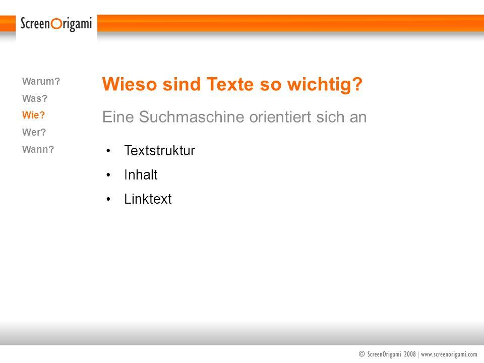 Wieso sind Texte so wichtig? Eine Suchmaschine orientiert sich an Warum? Was? Wie? Wer? Wann? Textstruktur Inhalt Linktext