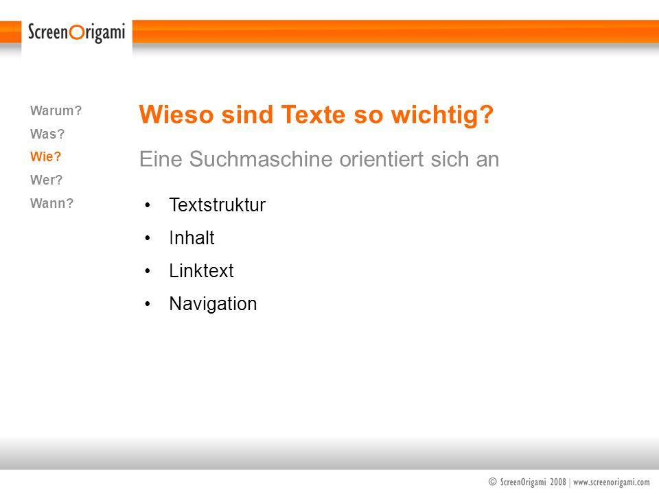 Wieso sind Texte so wichtig? Eine Suchmaschine orientiert sich an Warum? Was? Wie? Wer? Wann? Textstruktur Inhalt Linktext Navigation
