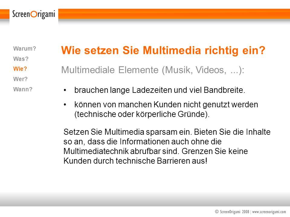 Wie setzen Sie Multimedia richtig ein? Multimediale Elemente (Musik, Videos,...): Warum? Was? Wie? Wer? Wann? brauchen lange Ladezeiten und viel Bandb