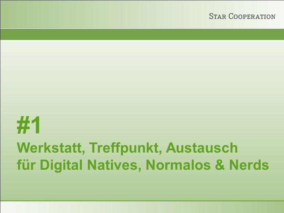 #1 Werkstatt, Treffpunkt, Austausch für Digital Natives, Normalos & Nerds