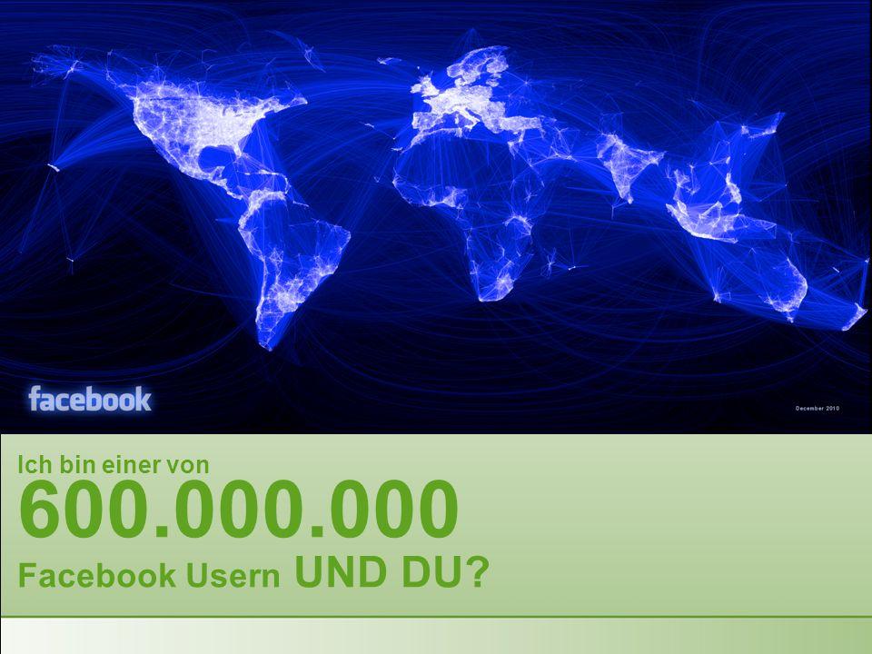Ich bin einer von 600.000.000 Facebook Usern UND DU