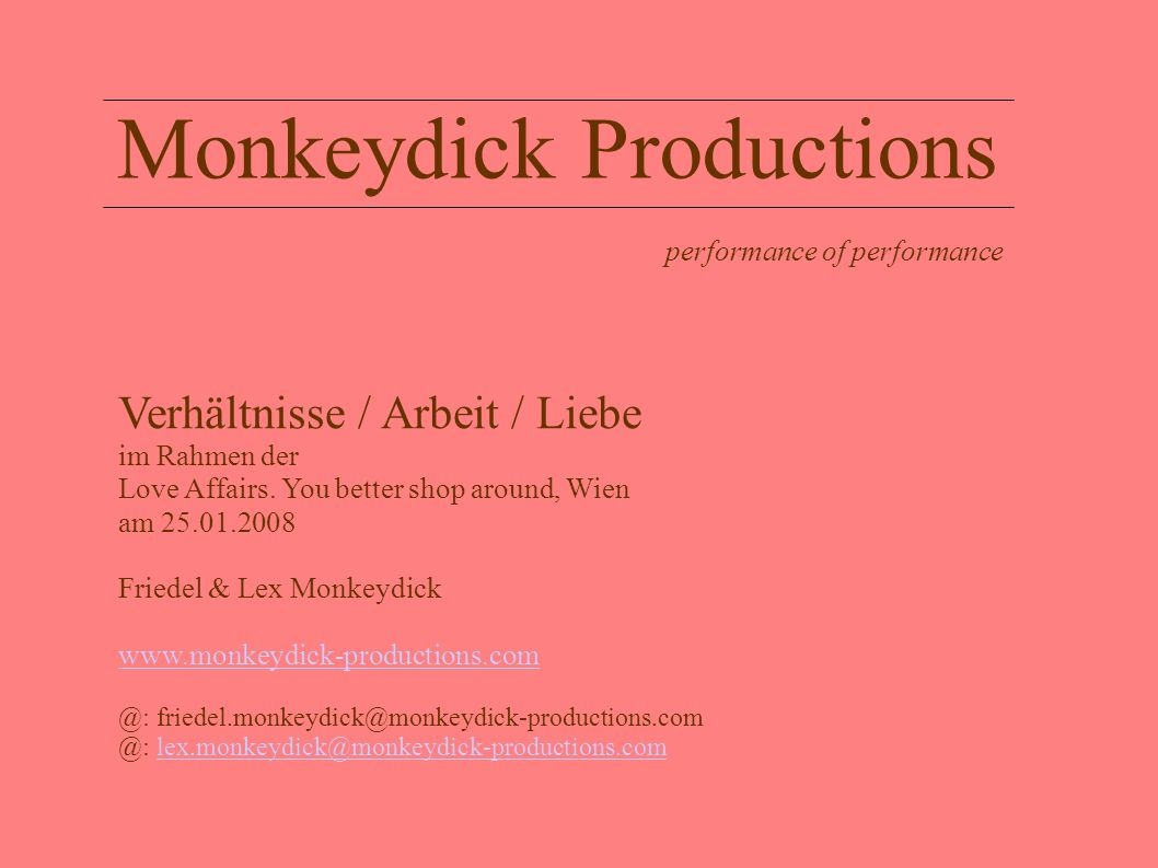 Monkeydick Productions performance of performance Verhältnisse / Arbeit / Liebe im Rahmen der Love Affairs. You better shop around, Wien am 25.01.2008