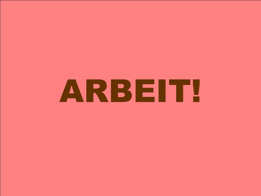 ARBEIT!