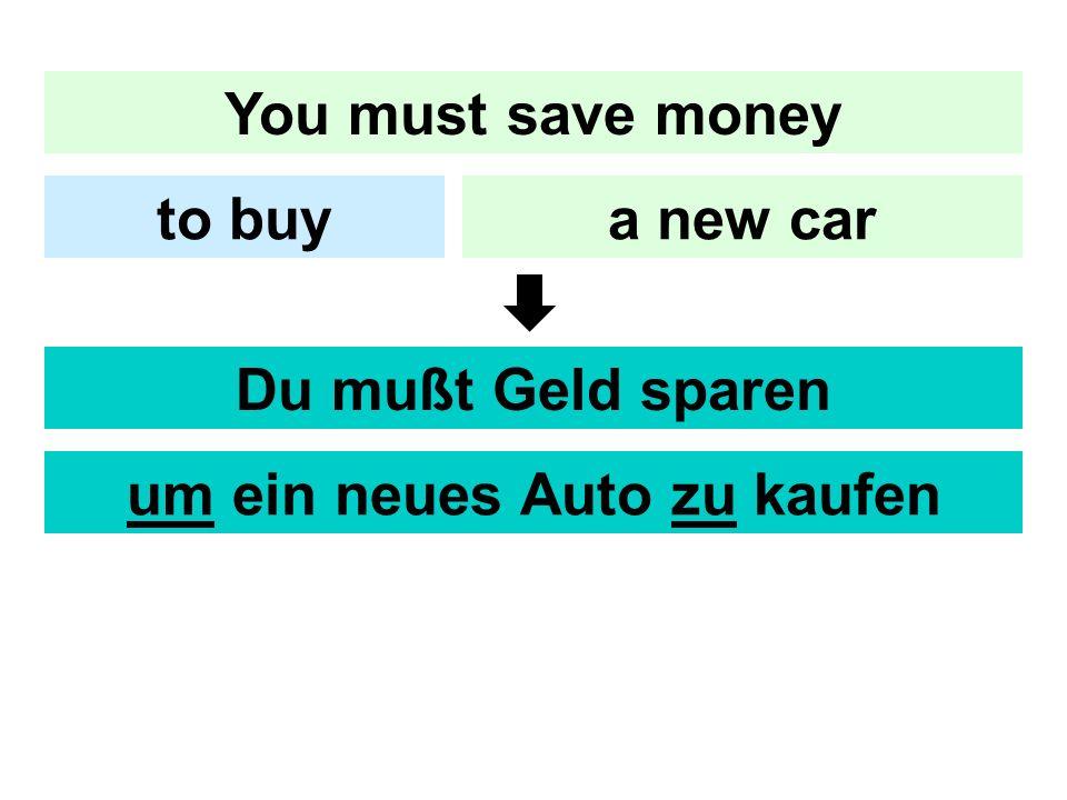 You must save money a new carto buy Du mußt Geld sparen um ein neues Auto zu kaufen