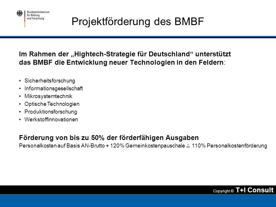 Copyright © T+I Consult Projektförderung des BMBF Im Rahmen der Hightech-Strategie für Deutschland unterstützt das BMBF die Entwicklung neuer Technolo