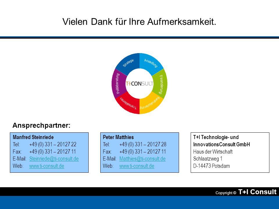 Copyright © T+I Consult Vielen Dank für Ihre Aufmerksamkeit. Manfred Steinriede Tel:+49 (0) 331 – 20127 22 Fax:+49 (0) 331 – 20127 11 E-Mail:Steinried