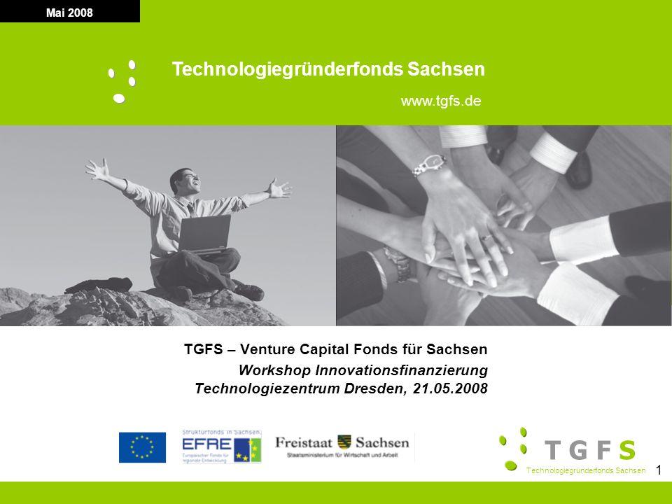 T G F S Technologiegründerfonds Sachsen 1 Mai 2008 Technologiegründerfonds Sachsen www.tgfs.de TGFS – Venture Capital Fonds für Sachsen Workshop Innov