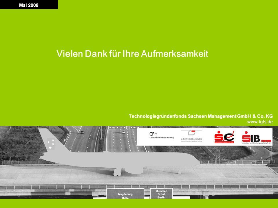 T G F S Technologiegründerfonds Sachsen 12 Mai 2008 Vielen Dank für Ihre Aufmerksamkeit Technologiegründerfonds Sachsen Management GmbH & Co. KG www.t