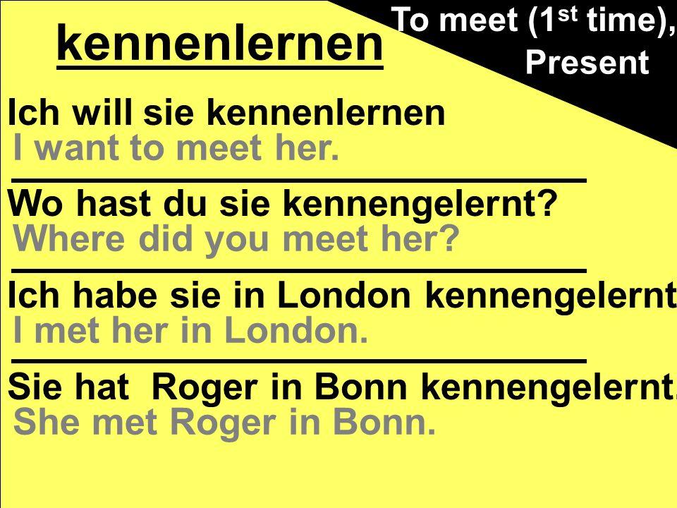 Ich will sie kennenlernen Wo hast du sie kennengelernt? Ich habe sie in London kennengelernt. Sie hat Roger in Bonn kennengelernt. kennenlernen Presen