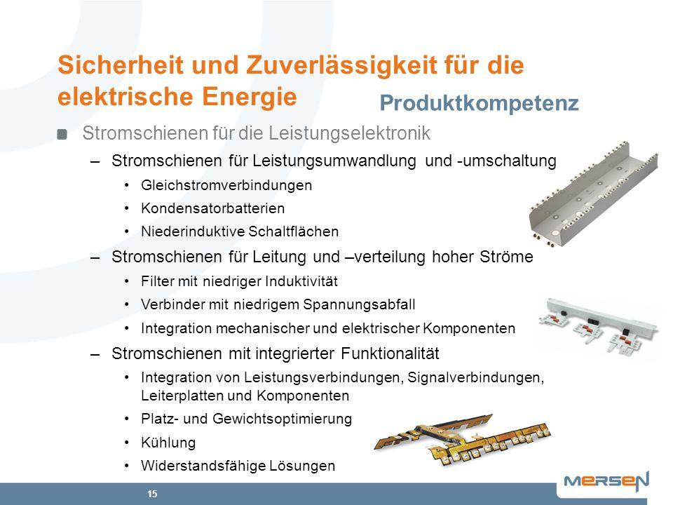15 Sicherheit und Zuverlässigkeit für die elektrische Energie Produktkompetenz Stromschienen für die Leistungselektronik –Stromschienen für Leistungsu