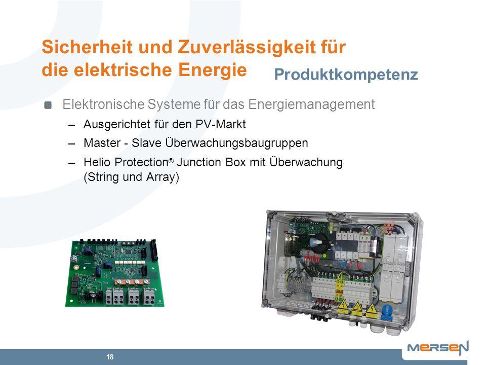 18 Elektronische Systeme für das Energiemanagement –Ausgerichtet für den PV-Markt –Master - Slave Überwachungsbaugruppen –Helio Protection ® Junction