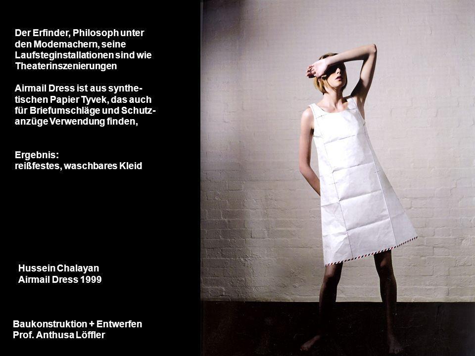 Baukonstruktion + Entwerfen Prof. Anthusa Löffler Hussein Chalayan Airmail Dress 1999 Der Erfinder, Philosoph unter den Modemachern, seine Laufstegins