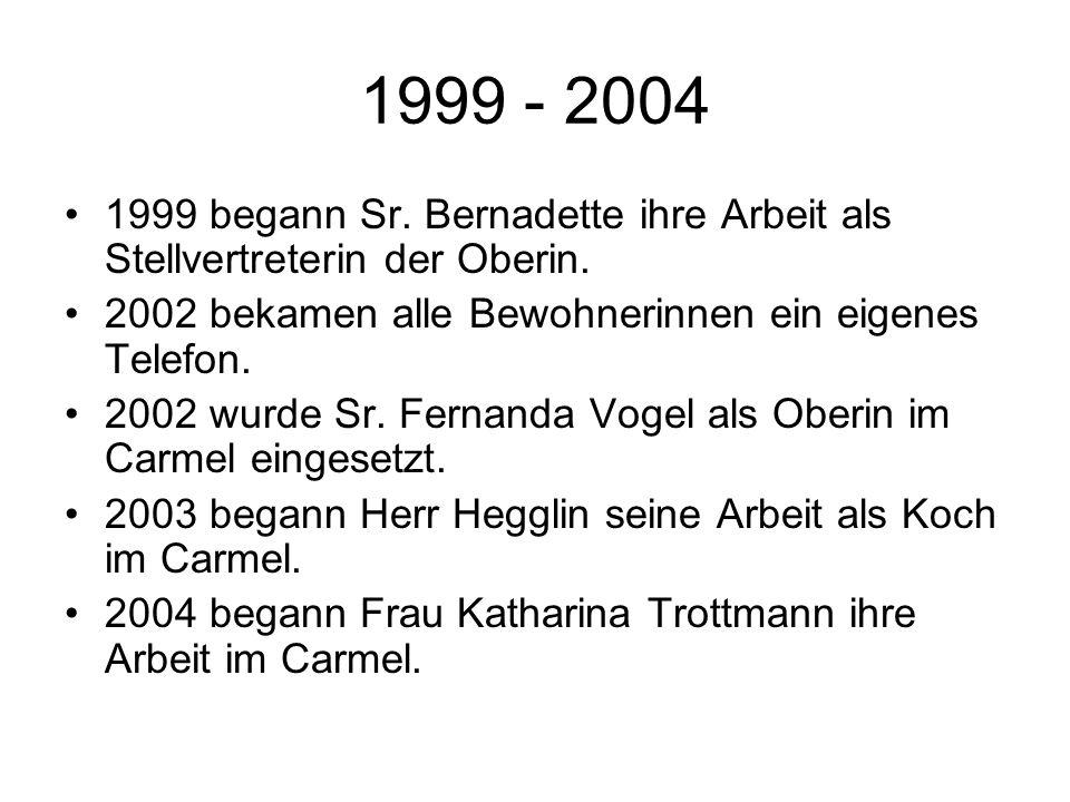 1999 - 2004 1999 begann Sr. Bernadette ihre Arbeit als Stellvertreterin der Oberin. 2002 bekamen alle Bewohnerinnen ein eigenes Telefon. 2002 wurde Sr
