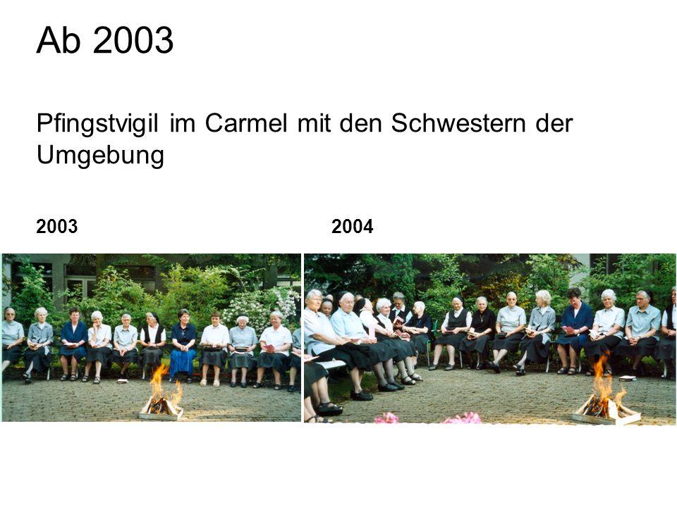 Ab 2003 Pfingstvigil im Carmel mit den Schwestern der Umgebung 2003 2004