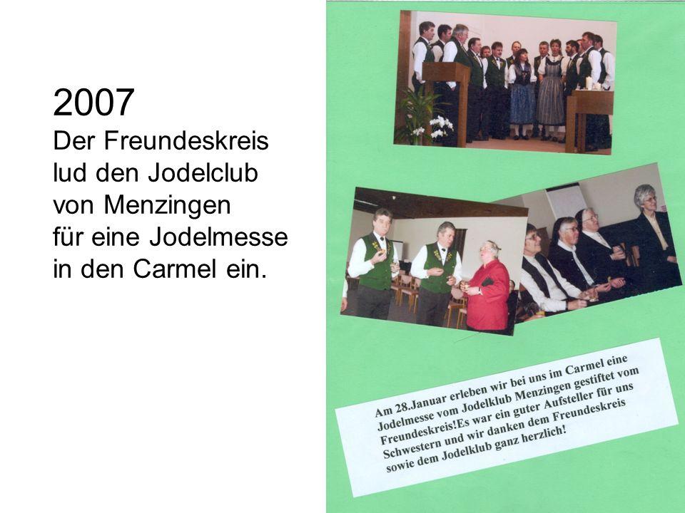 2007 Der Freundeskreis lud den Jodelclub von Menzingen für eine Jodelmesse in den Carmel ein.