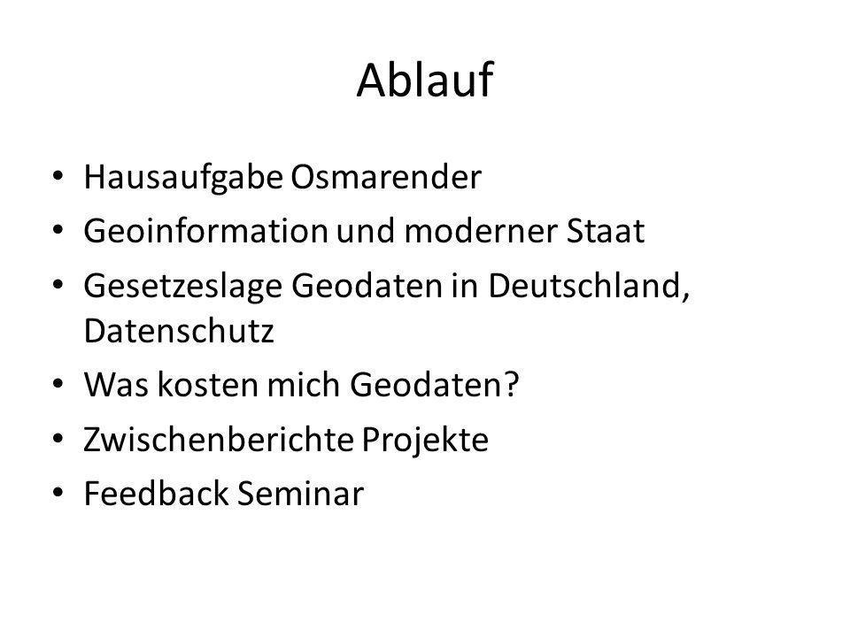 Ablauf Hausaufgabe Osmarender Geoinformation und moderner Staat Gesetzeslage Geodaten in Deutschland, Datenschutz Was kosten mich Geodaten? Zwischenbe