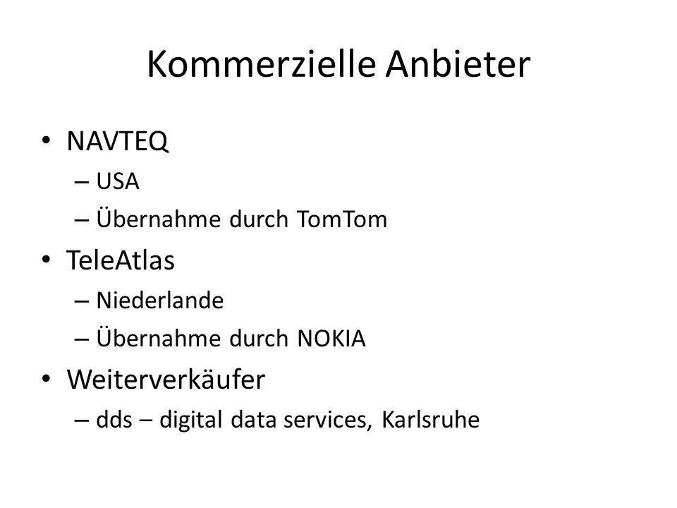 Kommerzielle Anbieter NAVTEQ – USA – Übernahme durch TomTom TeleAtlas – Niederlande – Übernahme durch NOKIA Weiterverkäufer – dds – digital data servi