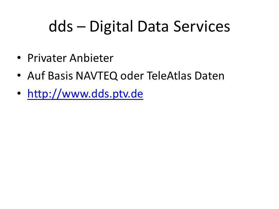 dds – Digital Data Services Privater Anbieter Auf Basis NAVTEQ oder TeleAtlas Daten http://www.dds.ptv.de