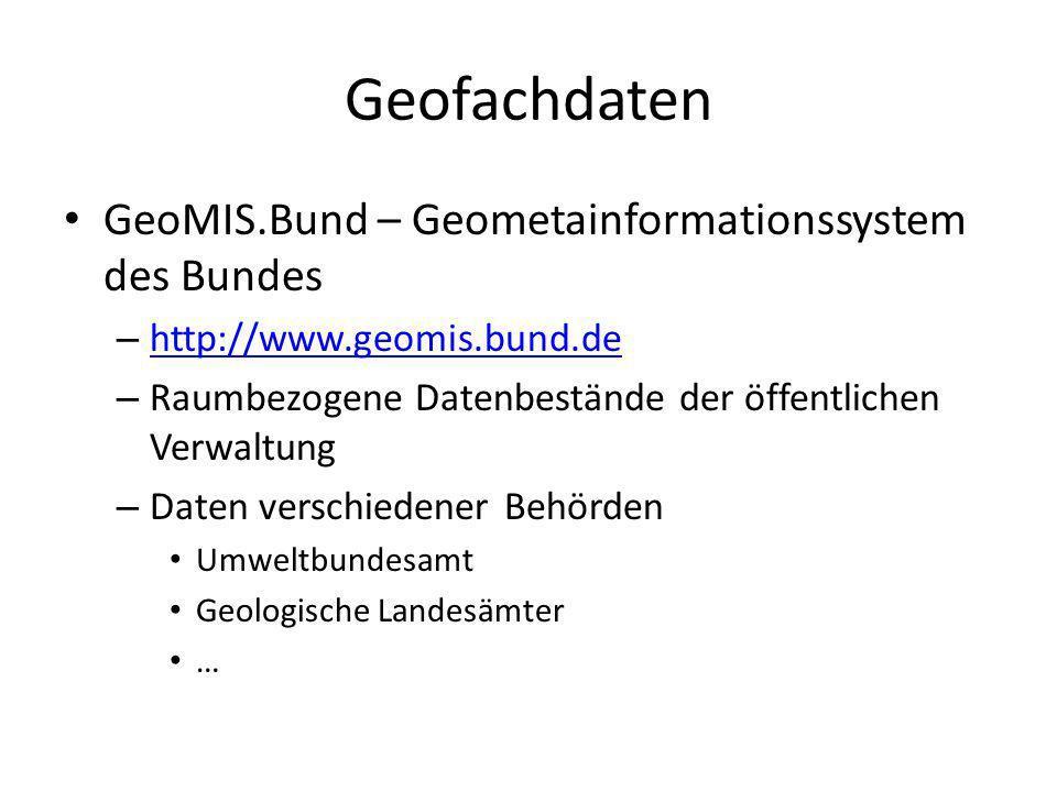 Geofachdaten GeoMIS.Bund – Geometainformationssystem des Bundes – http://www.geomis.bund.de http://www.geomis.bund.de – Raumbezogene Datenbestände der