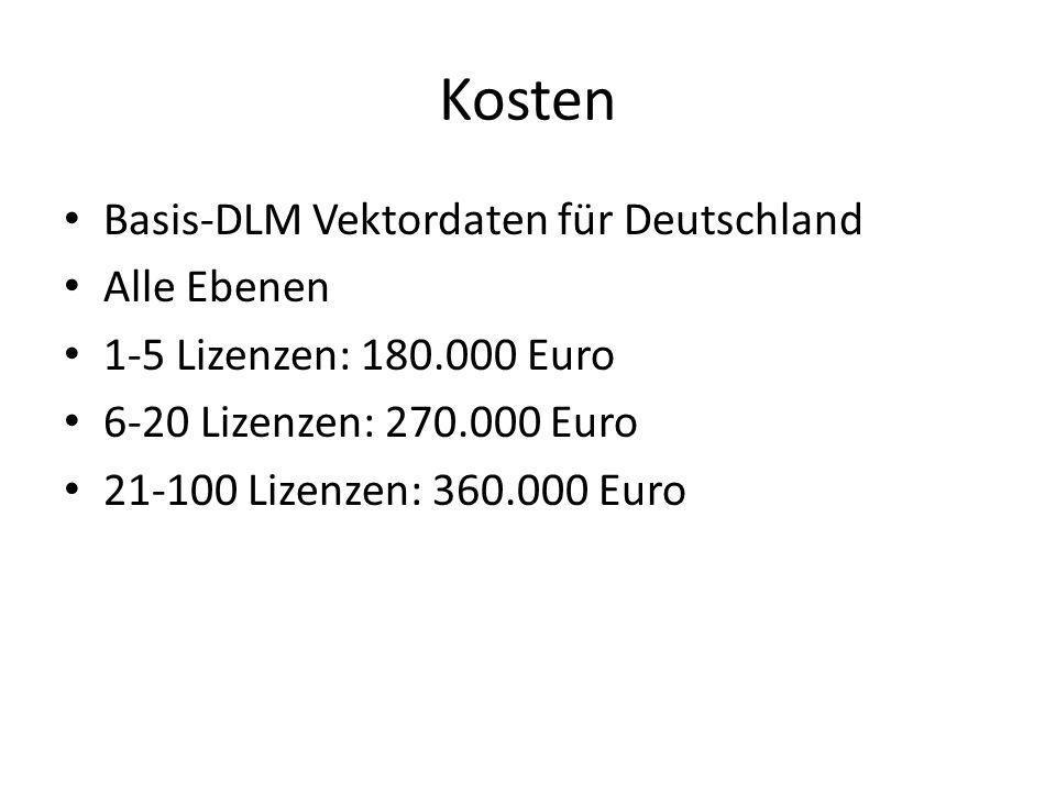 Kosten Basis-DLM Vektordaten für Deutschland Alle Ebenen 1-5 Lizenzen: 180.000 Euro 6-20 Lizenzen: 270.000 Euro 21-100 Lizenzen: 360.000 Euro