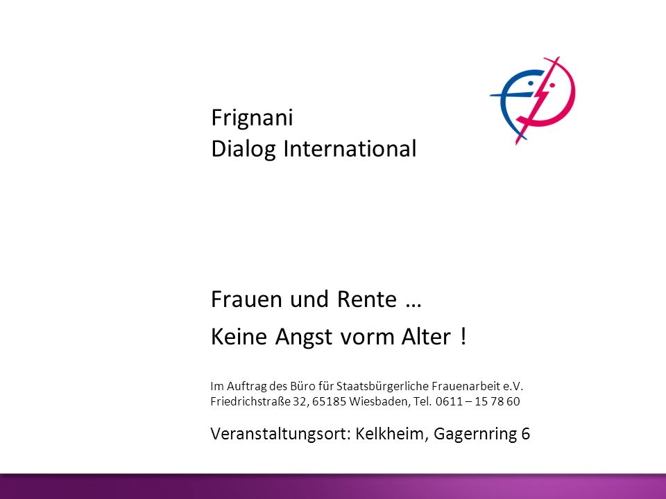 Frauen und Rente … Keine Angst vorm Alter ! Im Auftrag des Büro für Staatsbürgerliche Frauenarbeit e.V. Friedrichstraße 32, 65185 Wiesbaden, Tel. 0611