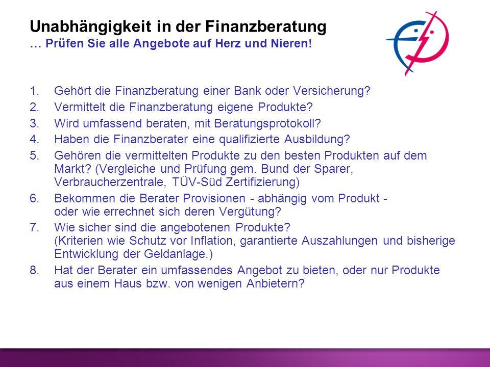 Unabhängigkeit in der Finanzberatung … Prüfen Sie alle Angebote auf Herz und Nieren! 1.Gehört die Finanzberatung einer Bank oder Versicherung? 2.Vermi