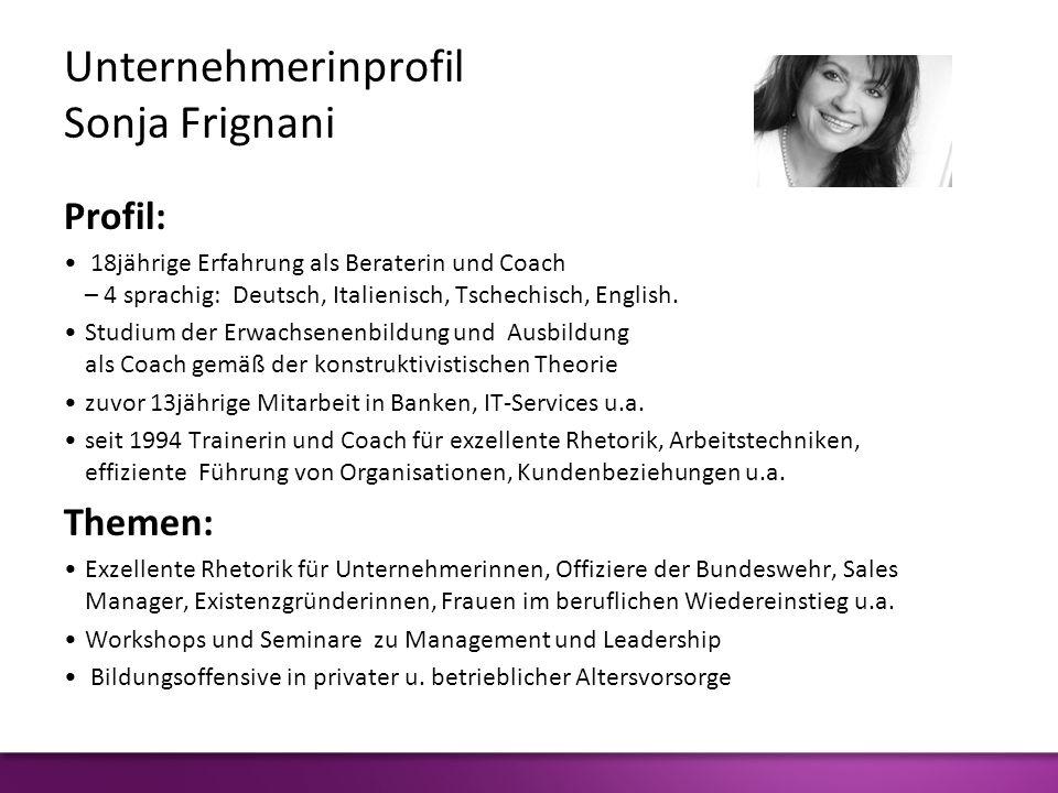 Unternehmerinprofil Sonja Frignani Profil: 18jährige Erfahrung als Beraterin und Coach – 4 sprachig: Deutsch, Italienisch, Tschechisch, English. Studi
