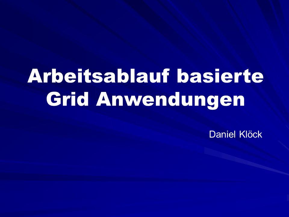 Arbeitsablauf basierte Grid Anwendungen Daniel Klöck