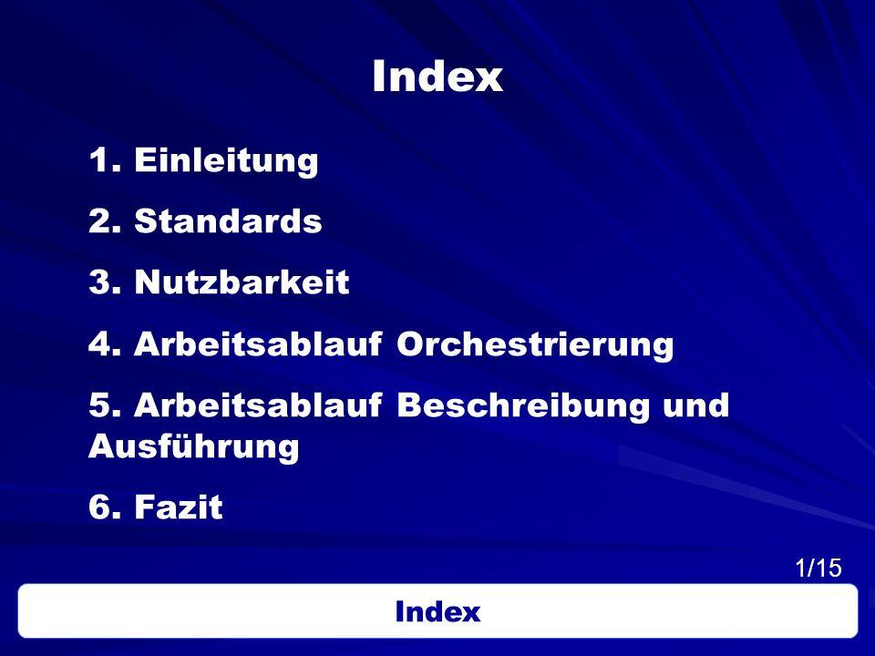 Index 1. Einleitung 2. Standards 3. Nutzbarkeit 4. Arbeitsablauf Orchestrierung 5. Arbeitsablauf Beschreibung und Ausführung 6. Fazit Index 1/15
