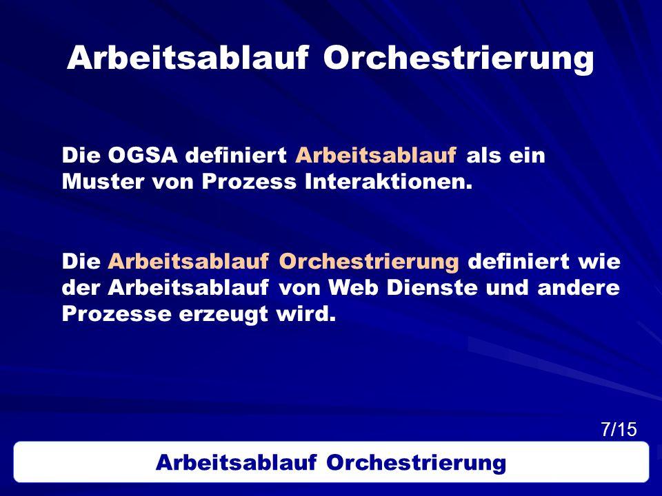 Arbeitsablauf Orchestrierung Die OGSA definiert Arbeitsablauf als ein Muster von Prozess Interaktionen. Die Arbeitsablauf Orchestrierung definiert wie