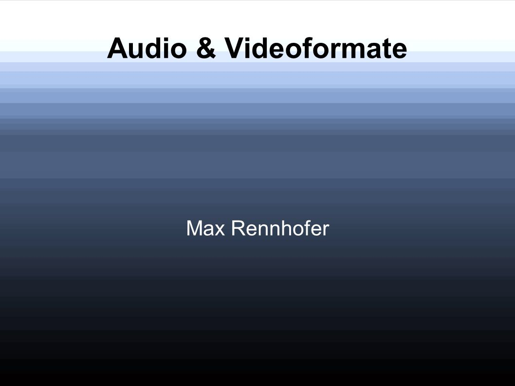Audio & Videoformate Max Rennhofer