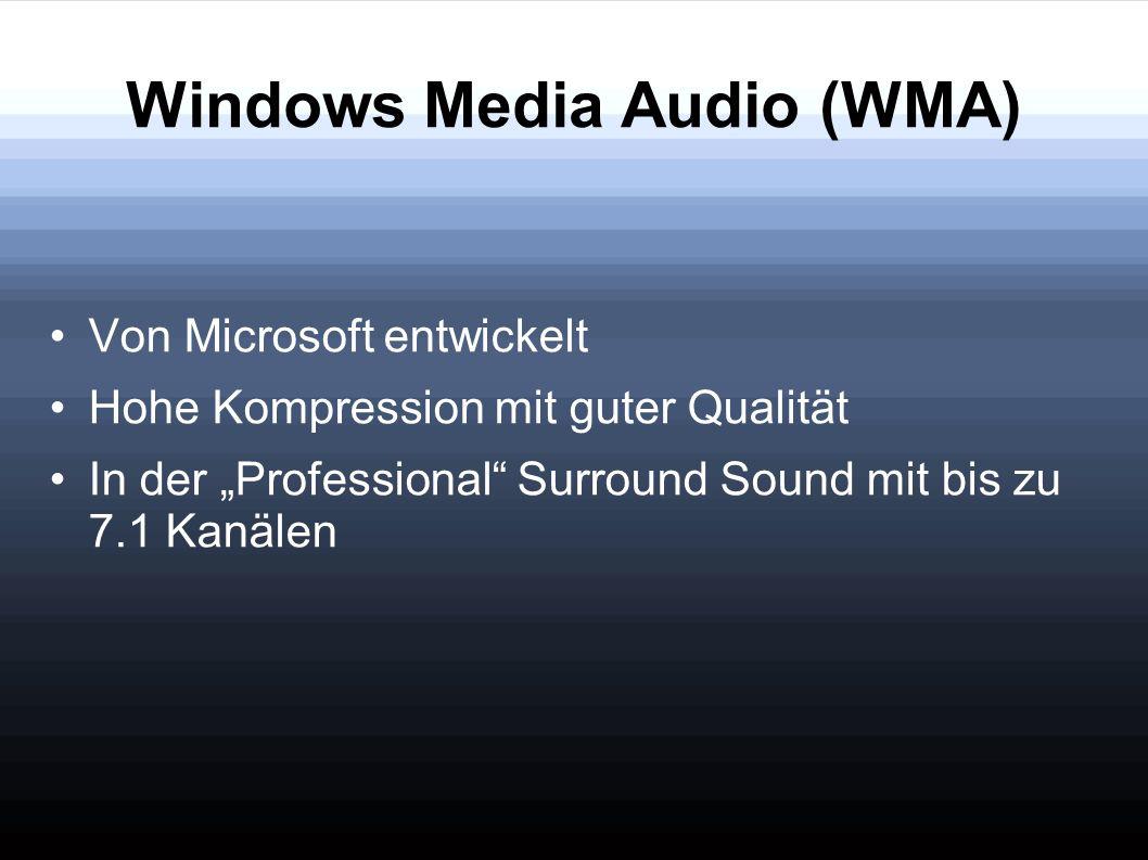Windows Media Audio (WMA) Von Microsoft entwickelt Hohe Kompression mit guter Qualität In der Professional Surround Sound mit bis zu 7.1 Kanälen