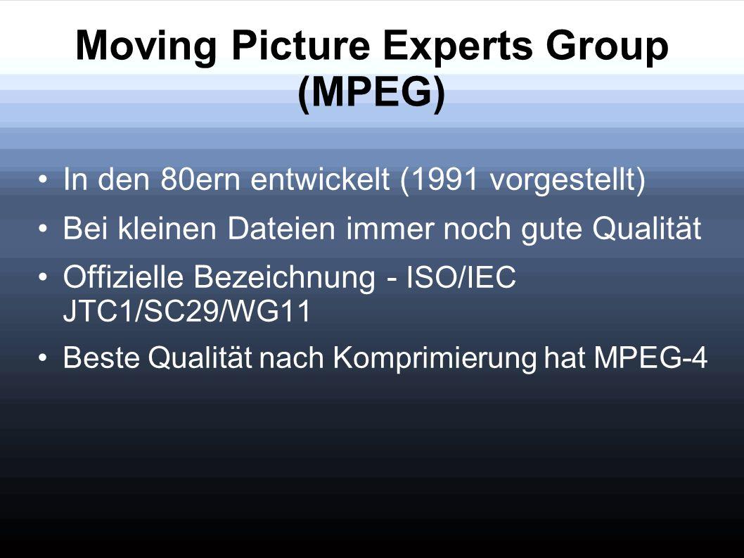 Moving Picture Experts Group (MPEG) In den 80ern entwickelt (1991 vorgestellt) Bei kleinen Dateien immer noch gute Qualität Offizielle Bezeichnung - I