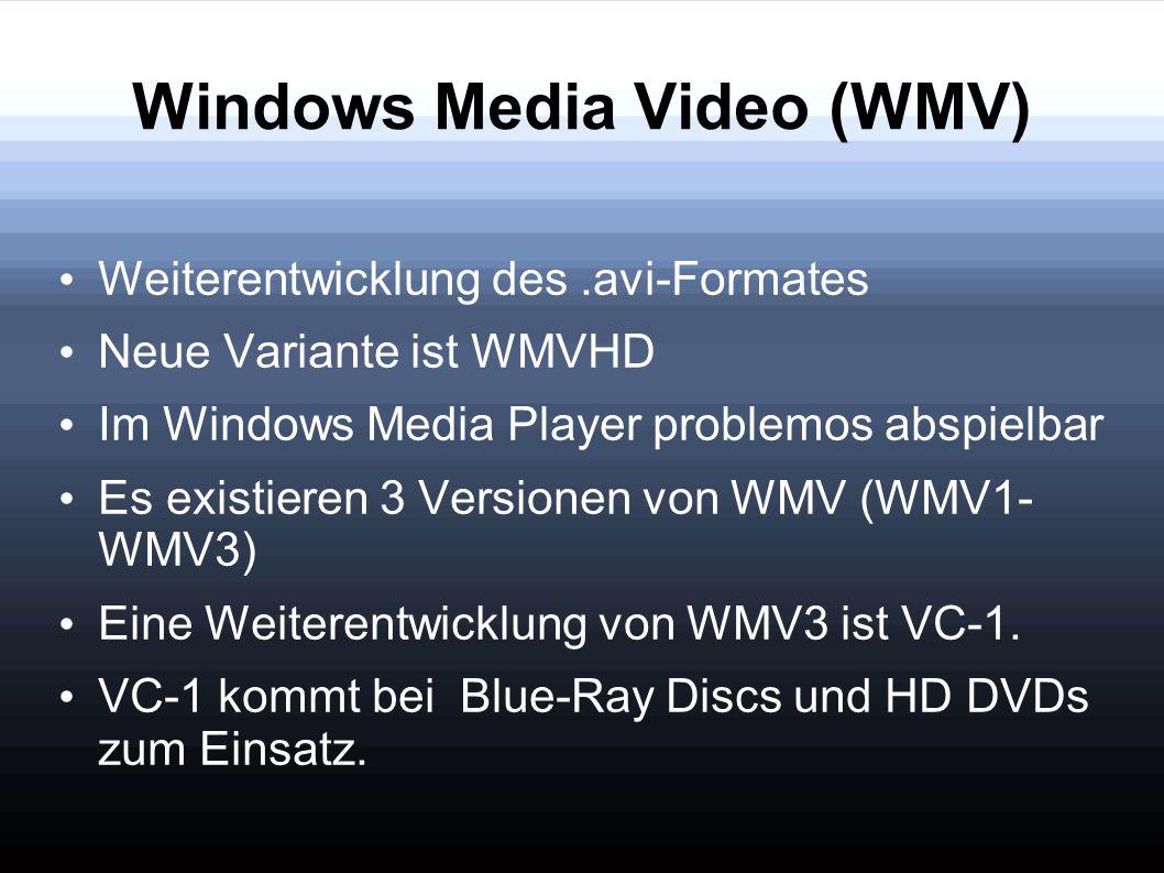 Windows Media Video (WMV) Weiterentwicklung des.avi-Formates Neue Variante ist WMVHD Im Windows Media Player problemos abspielbar Es existieren 3 Vers
