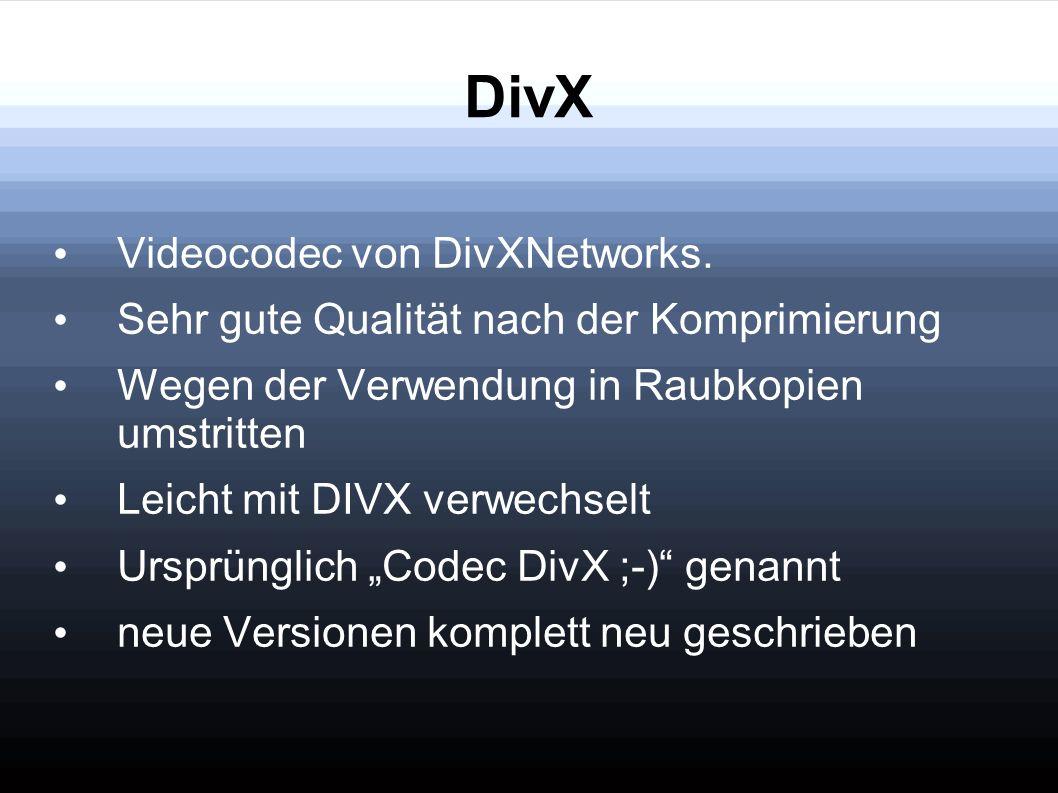 DivX Videocodec von DivXNetworks. Sehr gute Qualität nach der Komprimierung Wegen der Verwendung in Raubkopien umstritten Leicht mit DIVX verwechselt