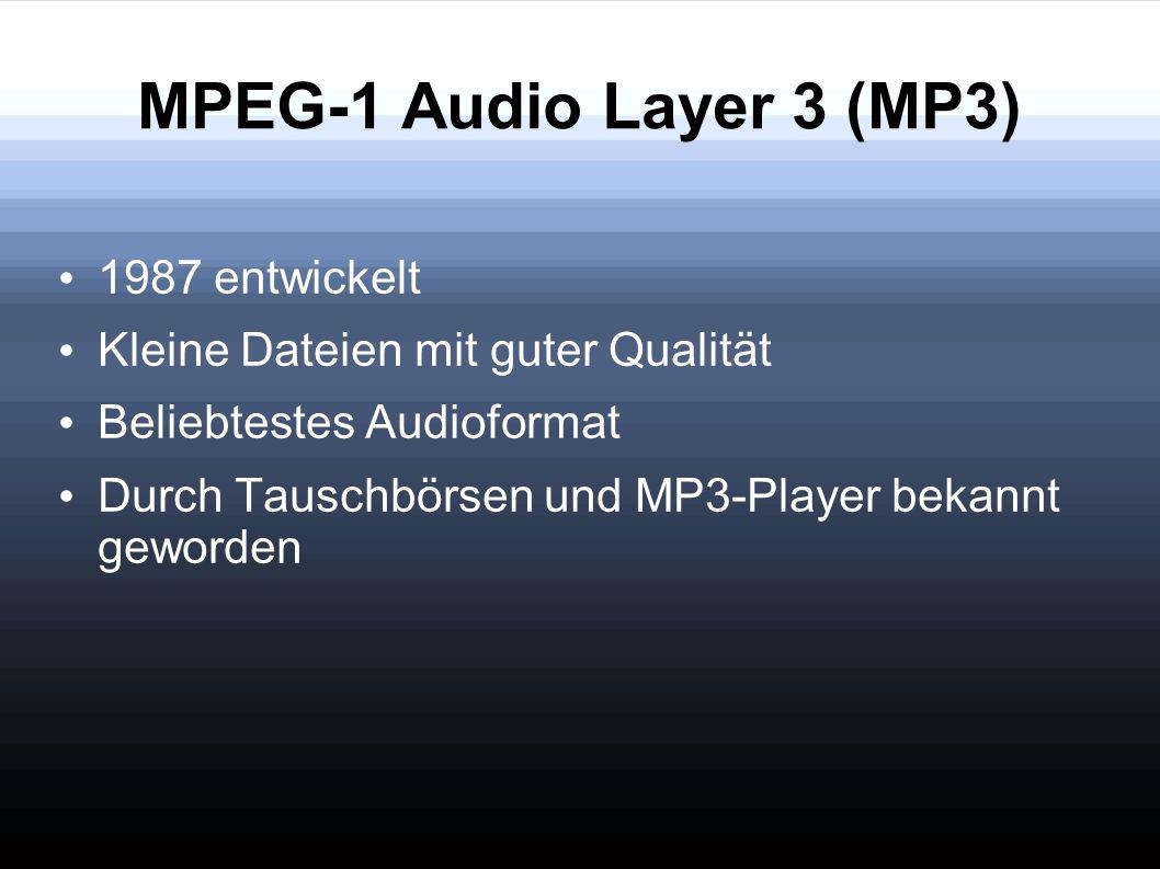 MPEG-1 Audio Layer 3 (MP3) 1987 entwickelt Kleine Dateien mit guter Qualität Beliebtestes Audioformat Durch Tauschbörsen und MP3-Player bekannt geword