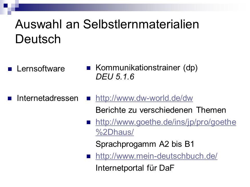 Auswahl an Selbstlernmaterialien Deutsch Lernsoftware Kommunikationstrainer (dp) DEU 5.1.6 Internetadressen http://www.dw-world.de/dw Berichte zu vers